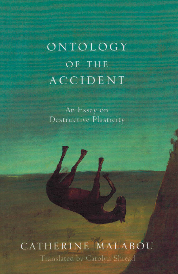 The Ontology of the Accident: An Essay on Destructive Plasticity