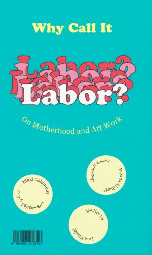 Why Call it Labor? On Motherhood and Art Work - cover image