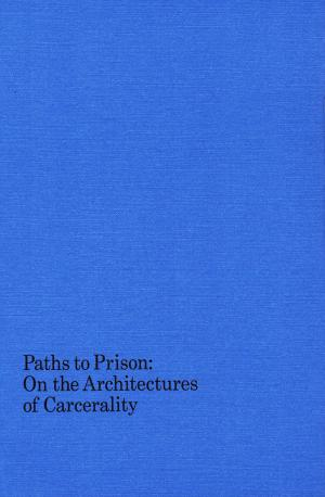 Paths to Prison: On the Architectures of Carcerality - cover image